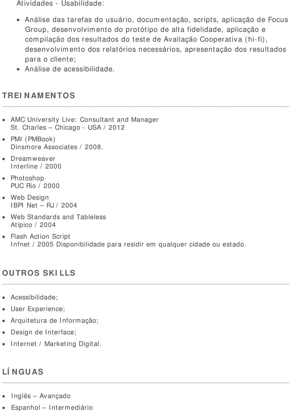 TREINAMENTOS AMC University Live: Consultant and Manager St. Charles Chicago - USA / 2012 PMI (PMBook) Dinsmore Associates / 2008.