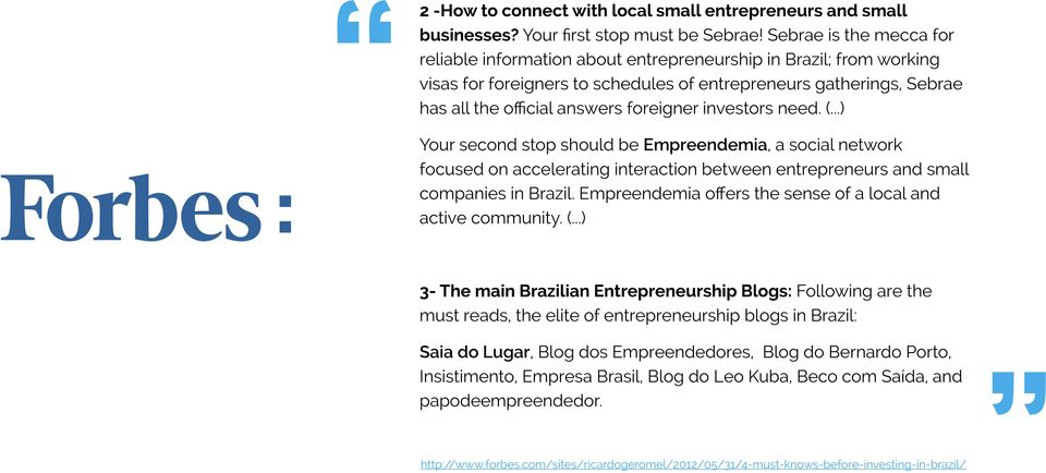 foreigner investors need. (...) Your second stop should be Empreendemia, a social network focused on accelerating interaction between entrepreneurs and small companies in Brazil.
