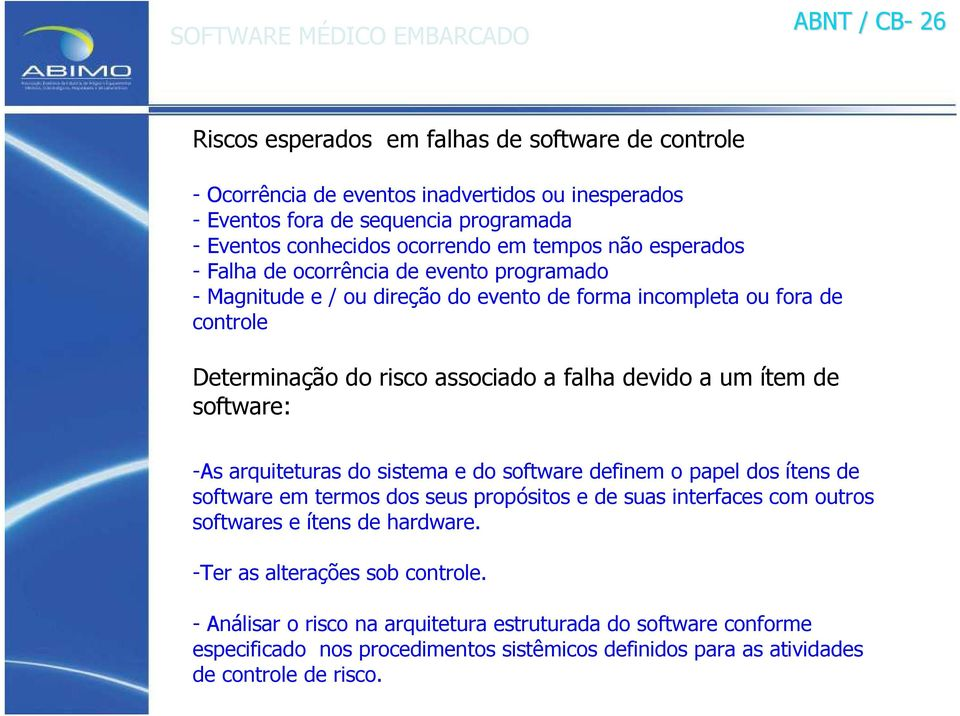 de software: -As arquiteturas do sistema e do software definem o papel dos ítens de software em termos dos seus propósitos e de suas interfaces com outros softwares e ítens de hardware.