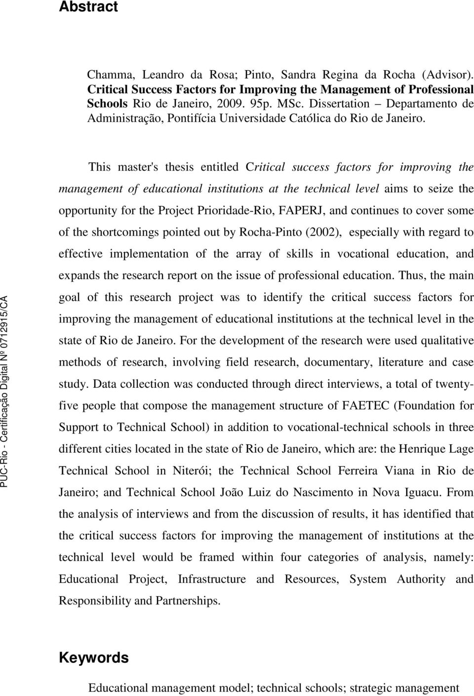This master's thesis entitled Critical success factors for improving the management of educational institutions at the technical level aims to seize the opportunity for the Project Prioridade-Rio,