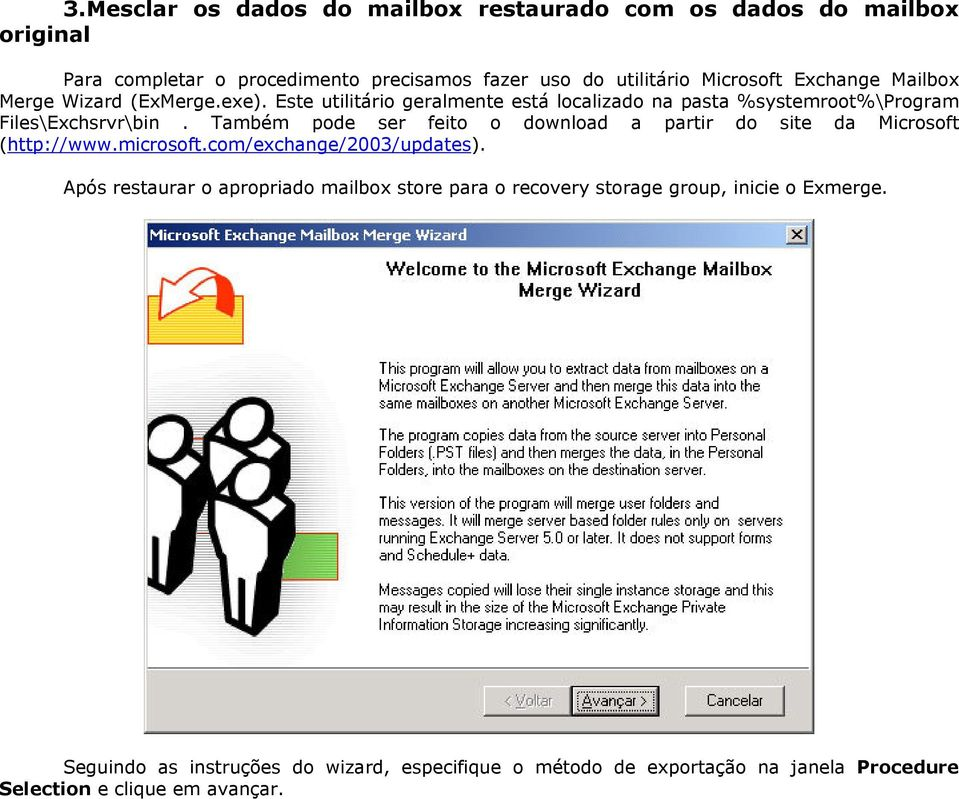 Também pode ser feito o download a partir do site da Microsoft (http://www.microsoft.com/exchange/2003/updates).