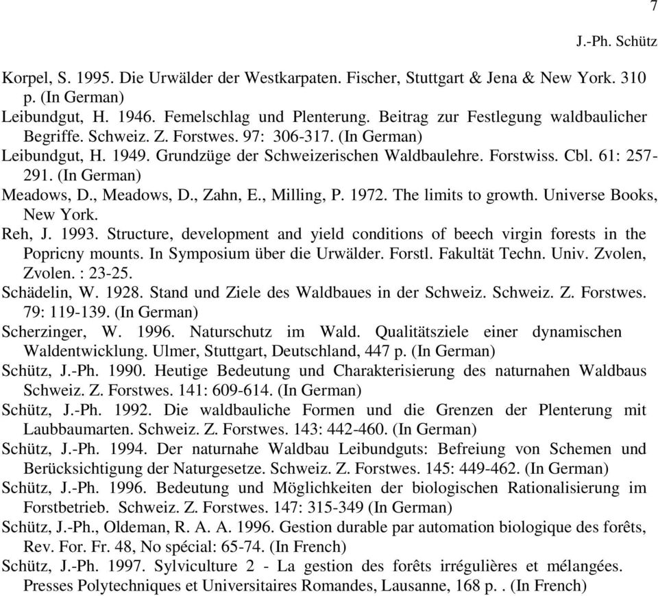 (In German) Meadows, D., Meadows, D., Zahn, E., Milling, P. 1972. The limits to growth. Universe Books, New York. Reh, J. 1993.