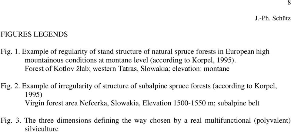 to Korpel, 1995). Forest of Kotlov žłab; western Tatras, Slowakia; elevation: montane Fig. 2.
