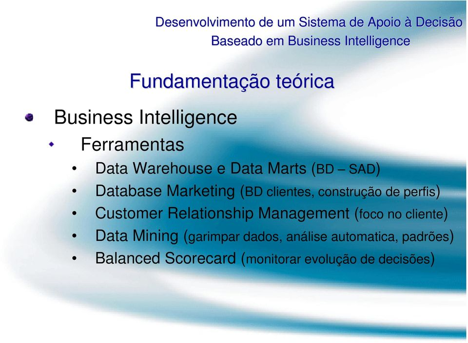 Customer Relationship Management (foco no cliente) Data Mining (garimpar