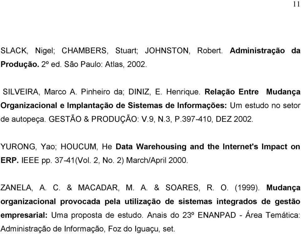 YURONG, Yao; HOUCUM, He Data Warehousing and the Internet's Impact on ERP. IEEE pp. 37-41(Vol. 2, No. 2) March/April 2000. ZANELA, A. C. & MACADAR, M. A. & SOARES, R. O. (1999).