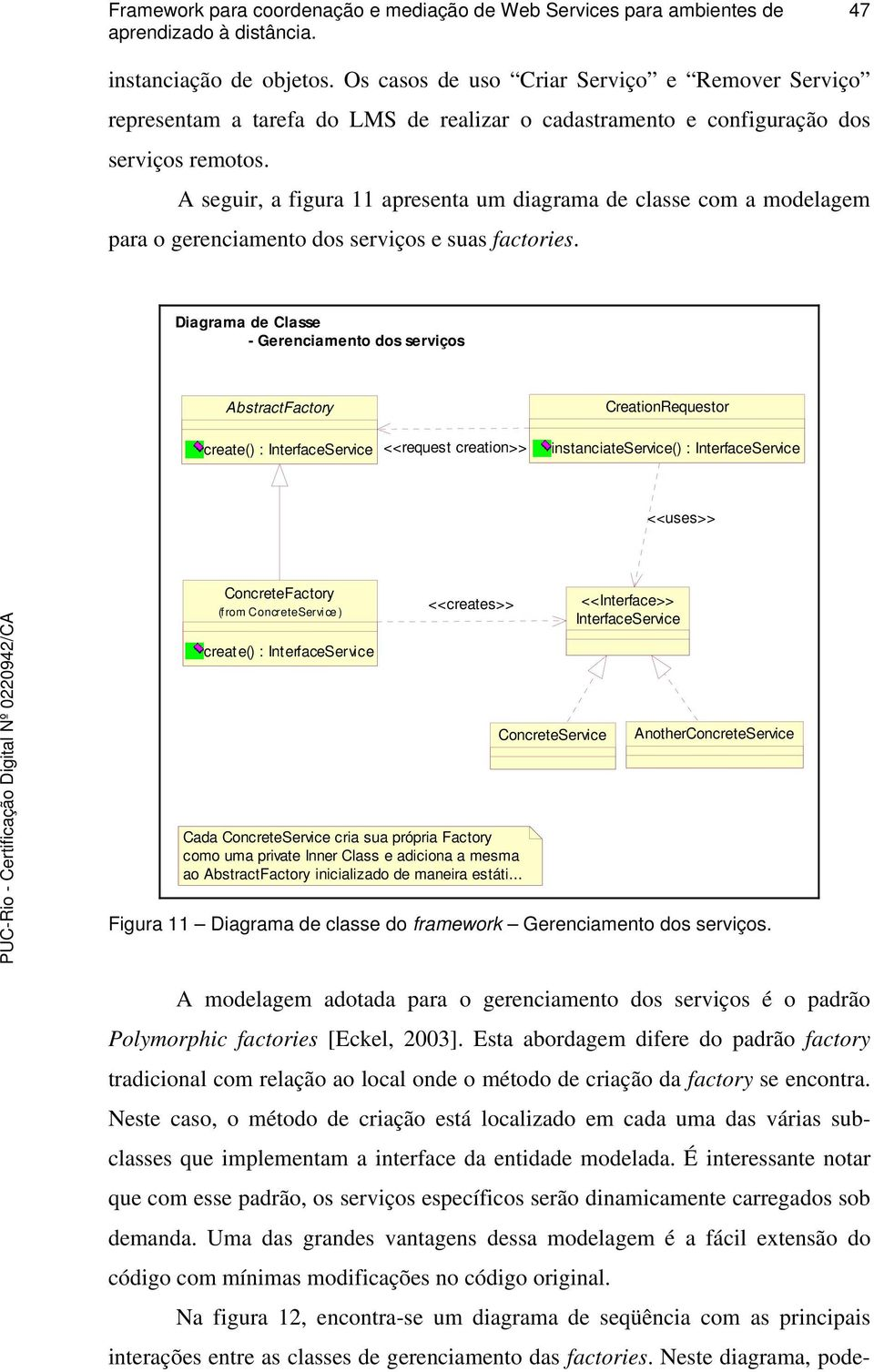 Diagrama de Classe - Gerenciamento dos serviços AbstractFactory CreationRequestor create() : InterfaceService <<request creation>> instanciateservice() : InterfaceService <<uses>> ConcreteFactory