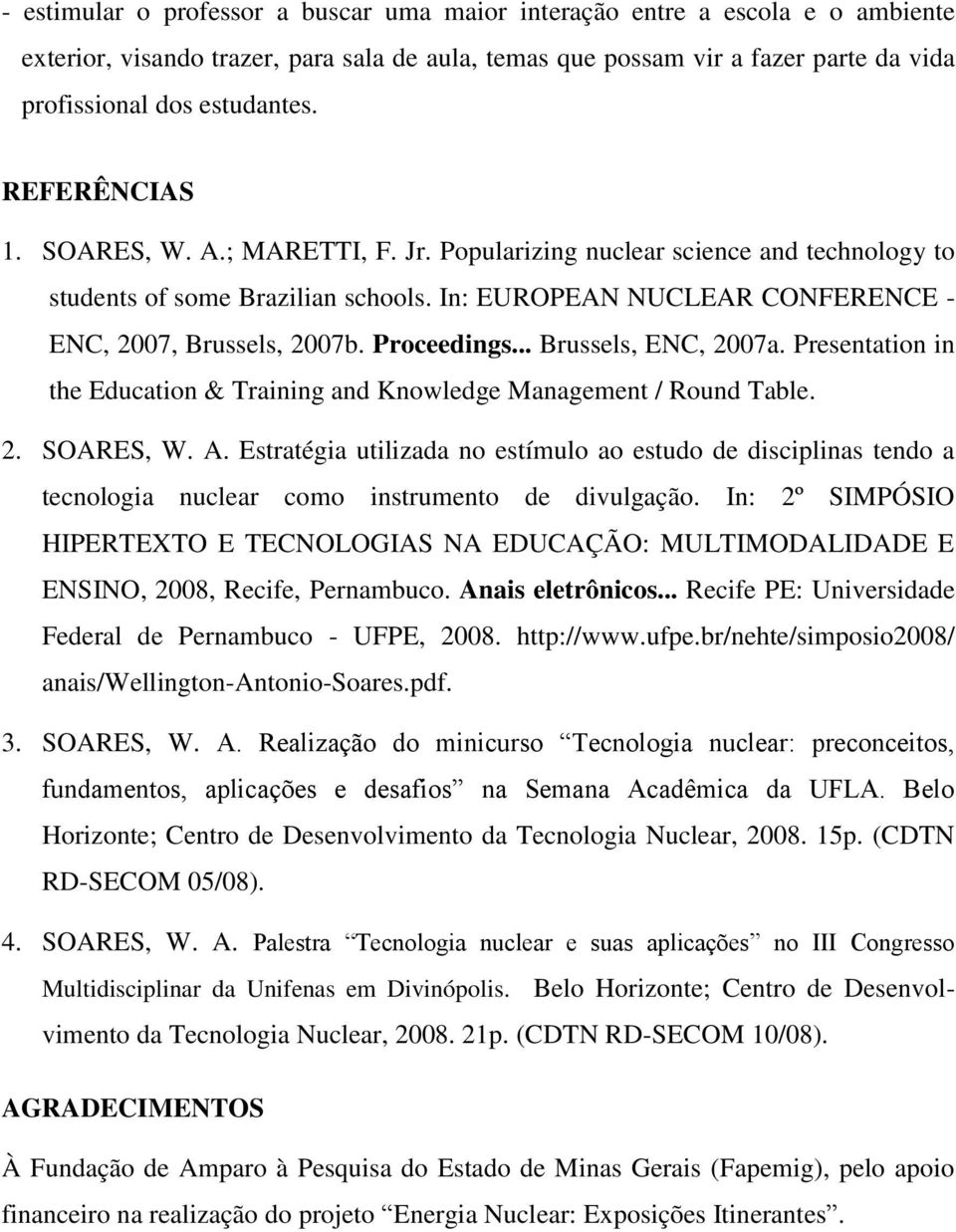 Proceedings... Brussels, ENC, 2007a. Presentation in the Education & Training and Knowledge Management / Round Table. 2. SOARES, W. A.