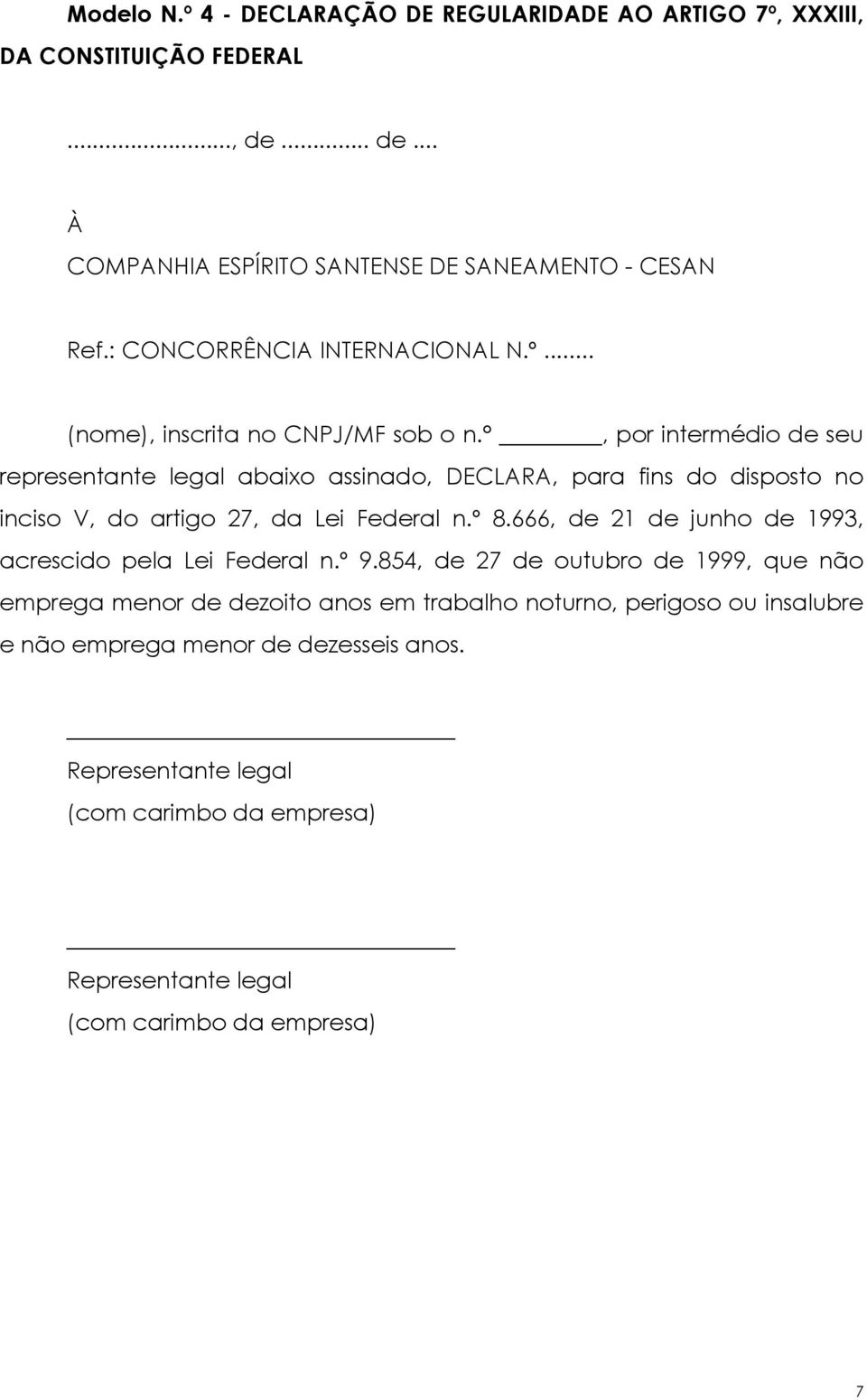 , por intermédio de seu representante legal abaixo assinado, DECLARA, para fins do disposto no inciso V, do artigo 27, da Lei Federal n.º 8.