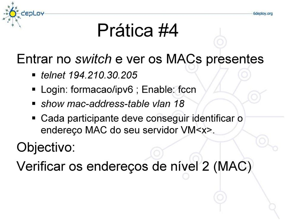 205 Login: formacao/ipv6 ; Enable: fccn show mac-address-table