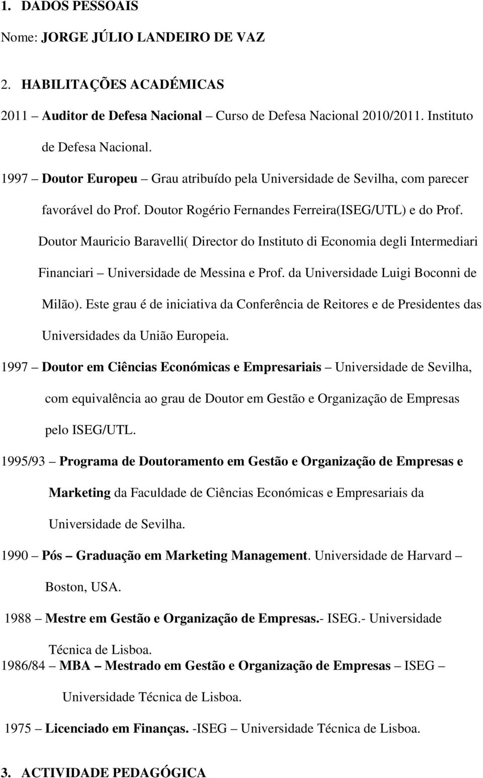 Doutor Mauricio Baravelli( Director do Instituto di Economia degli Intermediari Financiari Universidade de Messina e Prof. da Universidade Luigi Boconni de Milão).