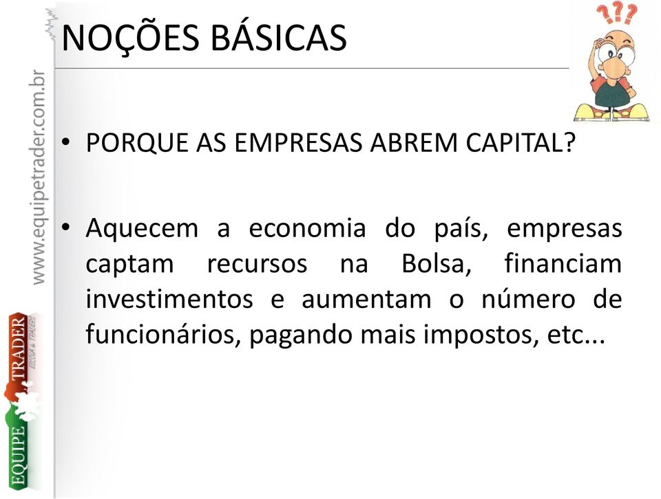 recursos na Bolsa, financiam investimentos e