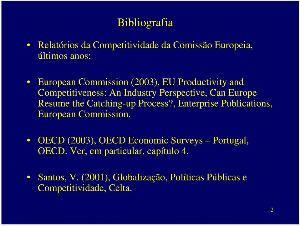 Process?, Enterprise Publications, European Commission. OECD (2003), OECD Economic Surveys Portugal, OECD.