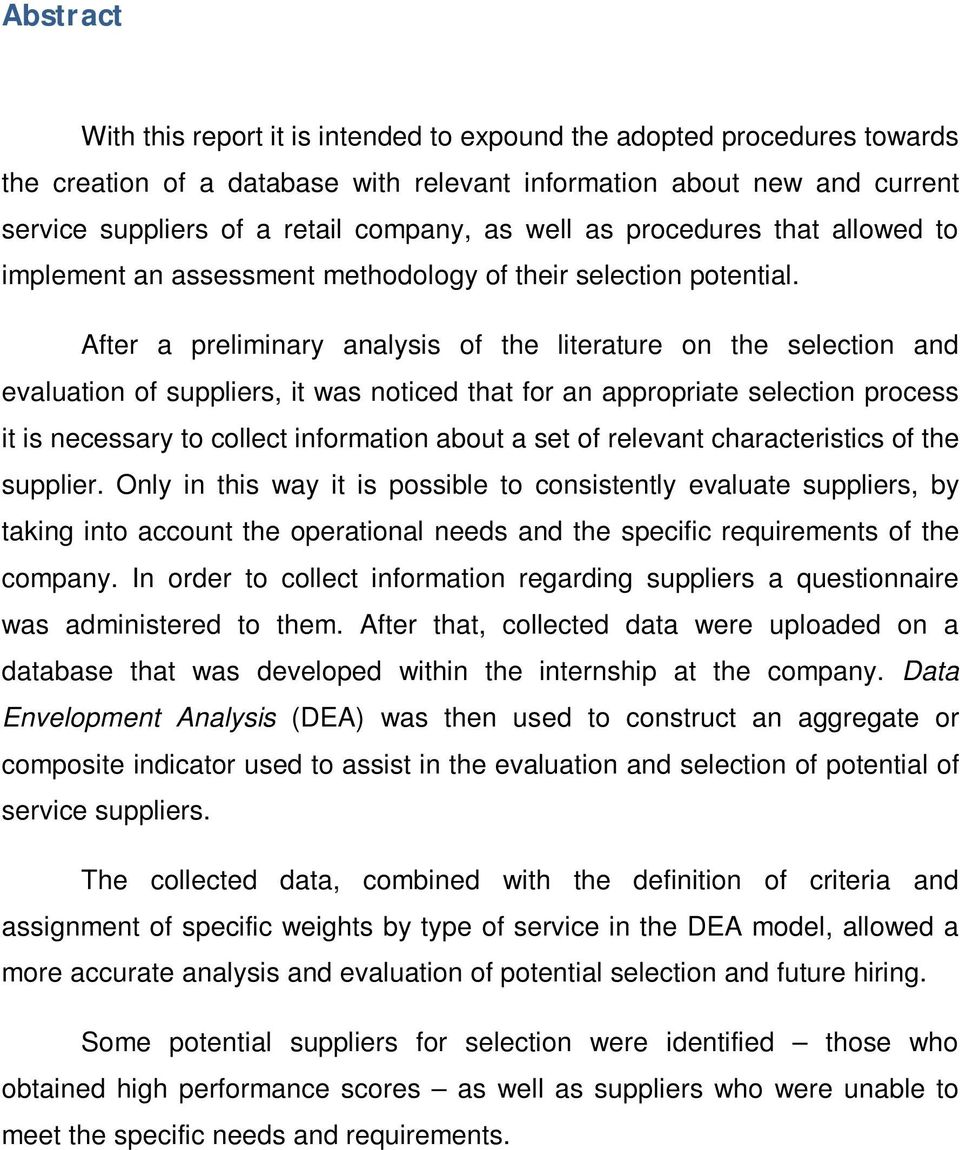 After a preliminary analysis of the literature on the selection and evaluation of suppliers, it was noticed that for an appropriate selection process it is necessary to collect information about a