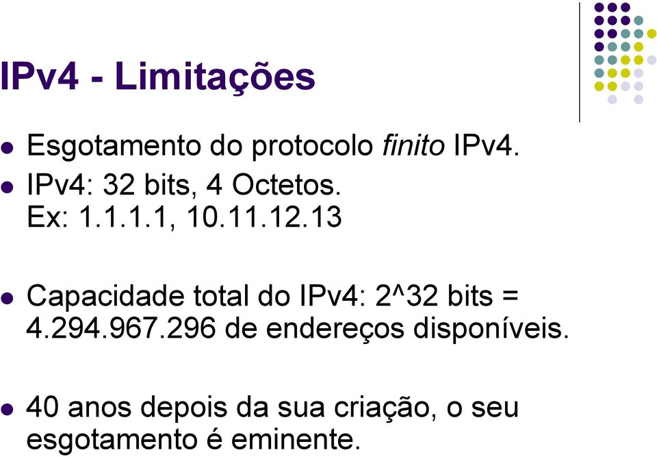 13 Capacidade total do IPv4: 2^32 bits = 4.294.967.