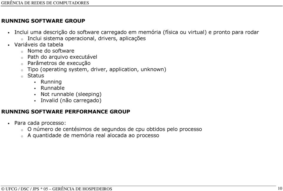 application, unknown) o Status Running Runnable Not runnable (sleeping) Invalid (não carregado) RUNNING SOFTWARE PERFORMANCE GROUP Para cada processo: o