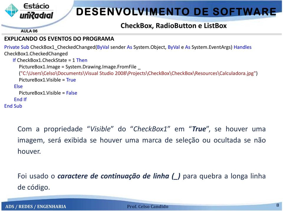 "= System.Drawing.Image.FromFile _ (""C:\Users\Celso\Documents\Visual Studio 2008\Projects\CheckBox\CheckBox\Resources\Calculadora.jpg"") PictureBox1."