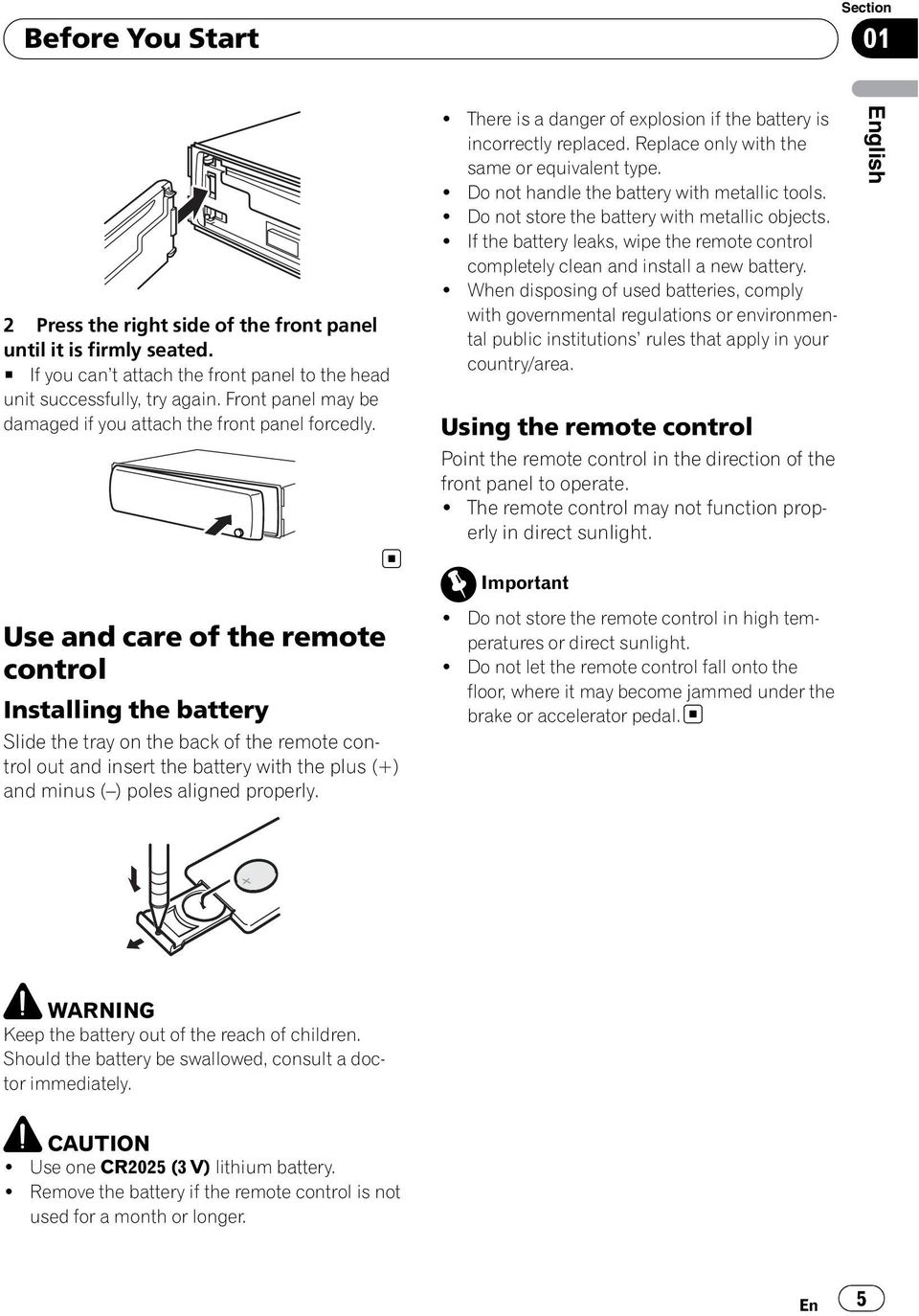 Do not handle the battery with metallic tools. Do not store the battery with metallic objects. If the battery leaks, wipe the remote control completely clean and install a new battery.
