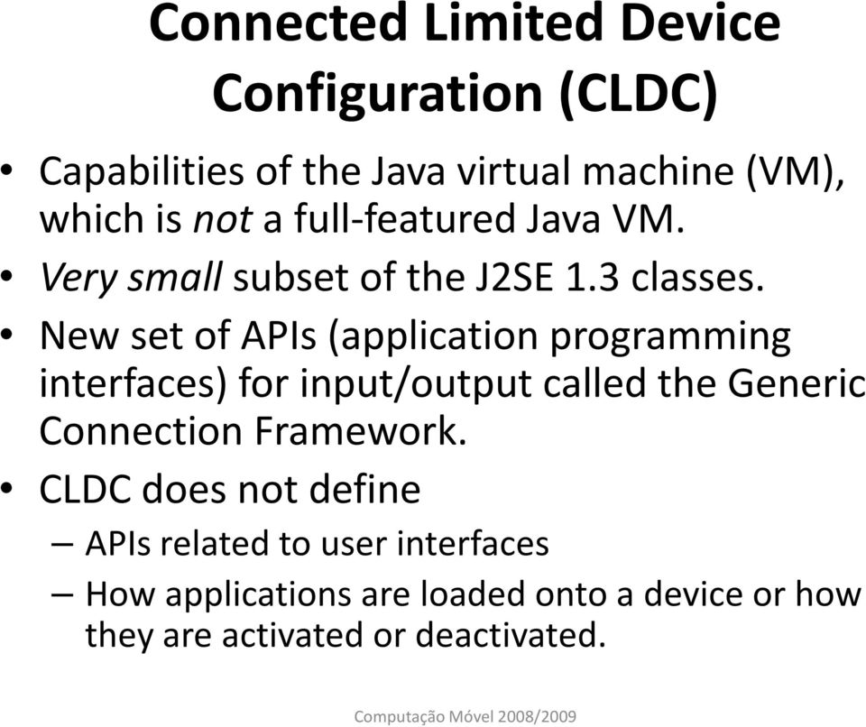 New set of APIs (application programming interfaces) for input/output called the Generic Connection