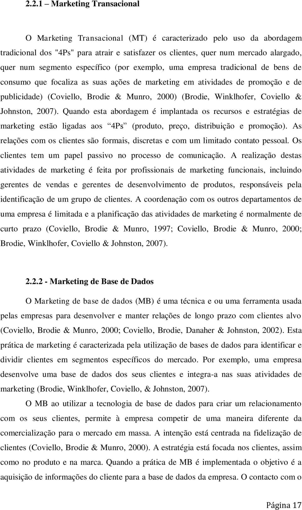 (Brodie, Winklhofer, Coviello & Johnston, 2007). Quando esta abordagem é implantada os recursos e estratégias de marketing estão ligadas aos 4Ps (produto, preço, distribuição e promoção).