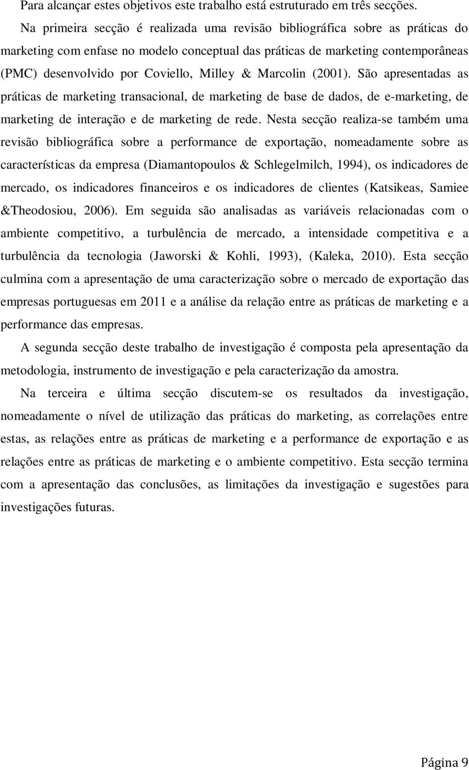 Milley & Marcolin (2001). São apresentadas as práticas de marketing transacional, de marketing de base de dados, de e-marketing, de marketing de interação e de marketing de rede.