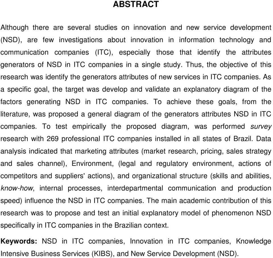 Thus, the objective of this research was identify the generators attributes of new services in ITC companies.