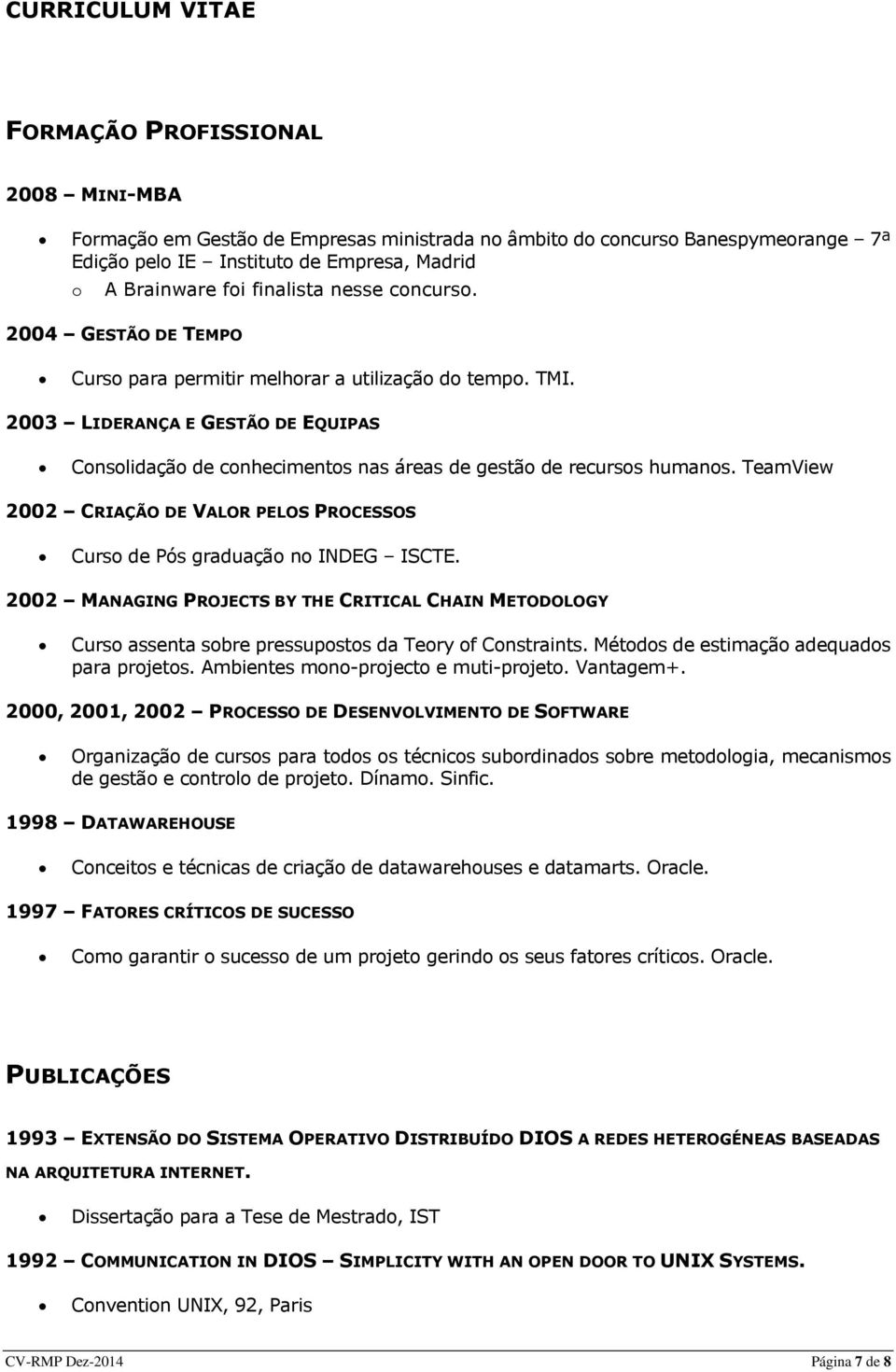 TeamView 2002 CRIAÇÃO DE VALOR PELOS PROCESSOS Curs de Pós graduaçã n INDEG ISCTE. 2002 MANAGING PROJECTS BY THE CRITICAL CHAIN METODOLOGY Curs assenta sbre pressupsts da Tery f Cnstraints.