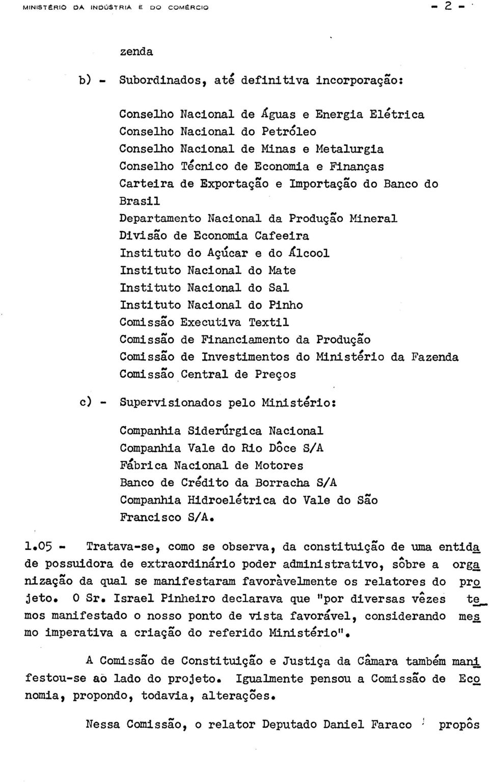 e do Alcool Instituto Nacional do Mate Instituto Nacional do Sal Instituto Nacional do Pinho Comissgo Executiva Textil Comissgo de Financiamento da Produggo Comissgo de Investimentos do Ministerio da