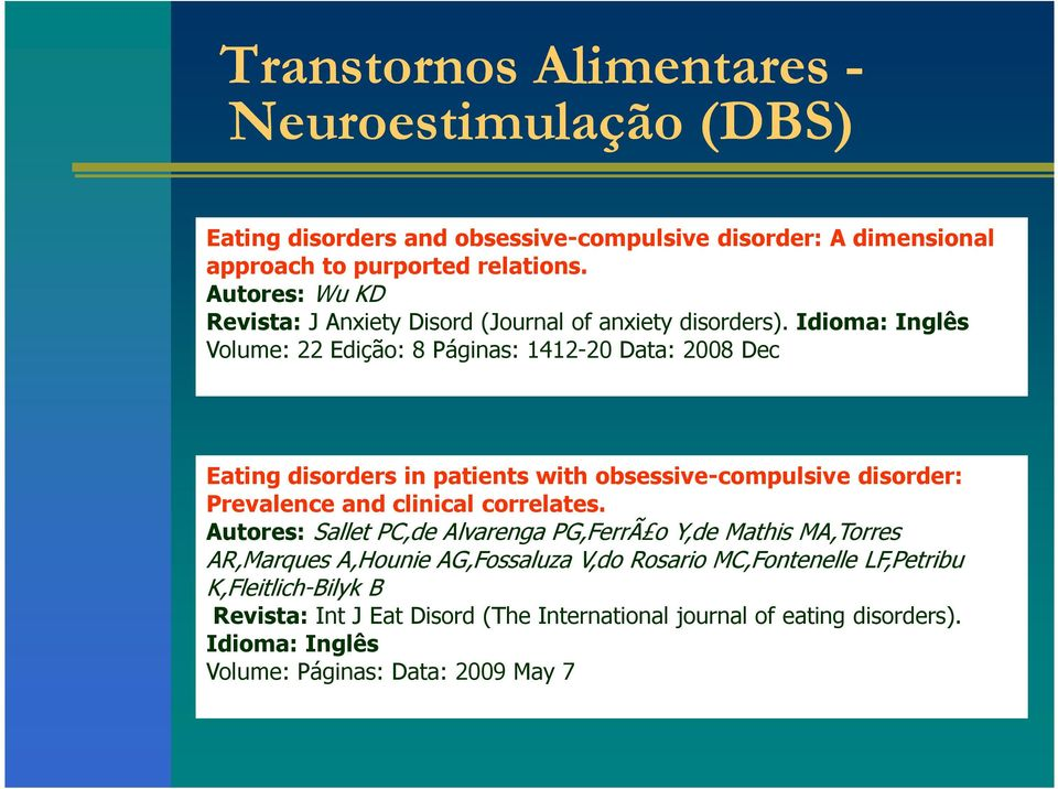 Idioma: Inglês Volume: 22 Edição: 8 Páginas: 1412-20 Data: 2008 Dec Eating disorders in patients with obsessive-compulsive disorder: Prevalence and clinical correlates.