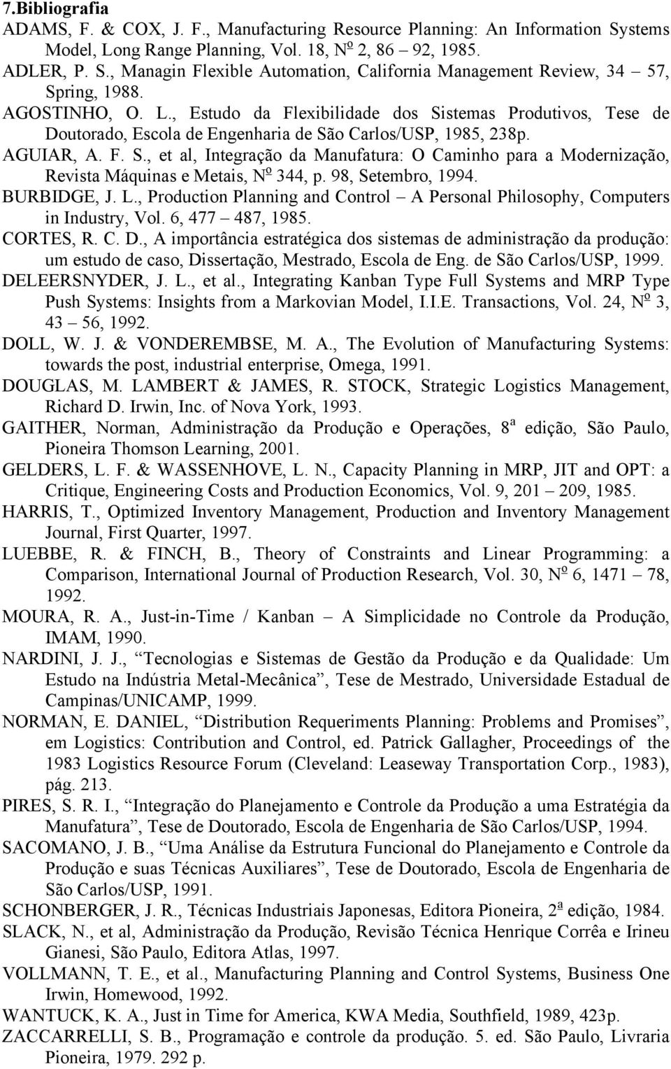 98, Setembro, 1994. BURBIDGE, J. L., Production Planning and Control A Personal Philosophy, Computers in Industry, Vol. 6, 477 487, 1985. CORTES, R. C. D.
