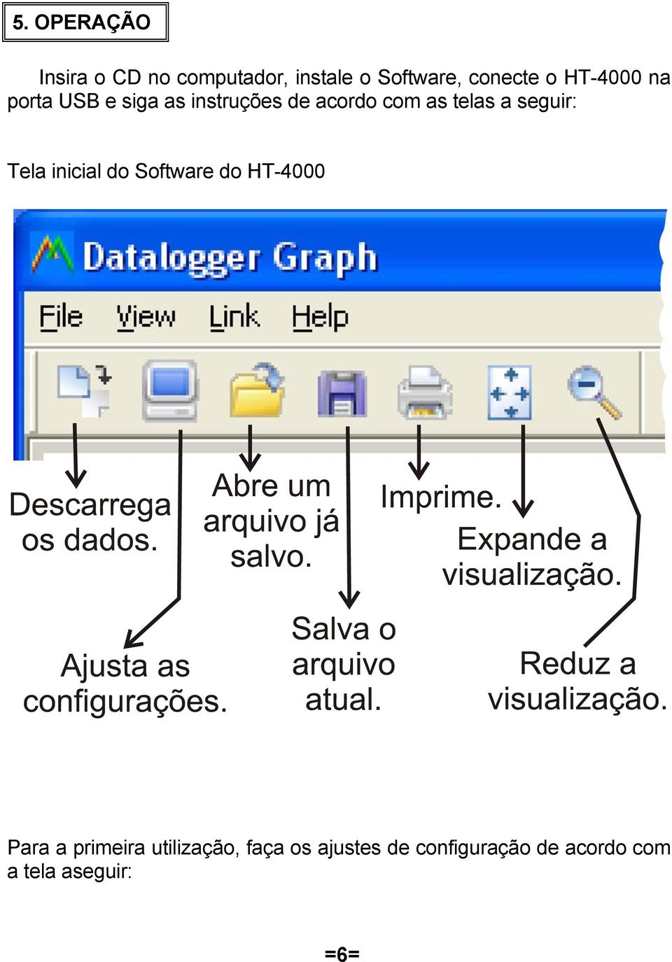 seguir: Tela inicial do Software do HT-4000 Para a primeira