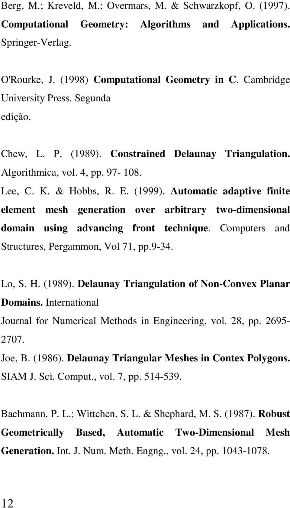 Automatic adaptive finite element mesh generation over arbitrary two-dimensional domain using advancing front technique. Computers and Structures, Pergammon, Vol 71, pp.9-34. Lo, S. H. (1989).
