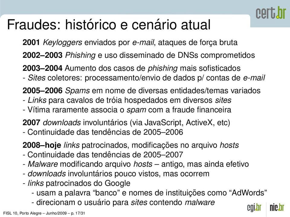 sites - Vítima raramente associa o spam com a fraude financeira 2007 downloads involuntários (via JavaScript, ActiveX, etc) - Continuidade das tendências de 2005 2006 2008 hoje links patrocinados,