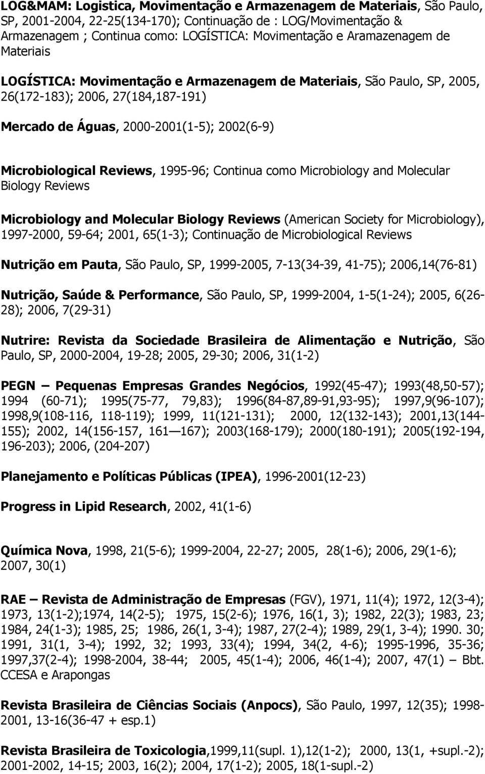 Reviews, 1995-96; Continua como Microbiology and Molecular Biology Reviews Microbiology and Molecular Biology Reviews (American Society for Microbiology), 1997-2000, 59-64; 2001, 65(1-3); Continuação