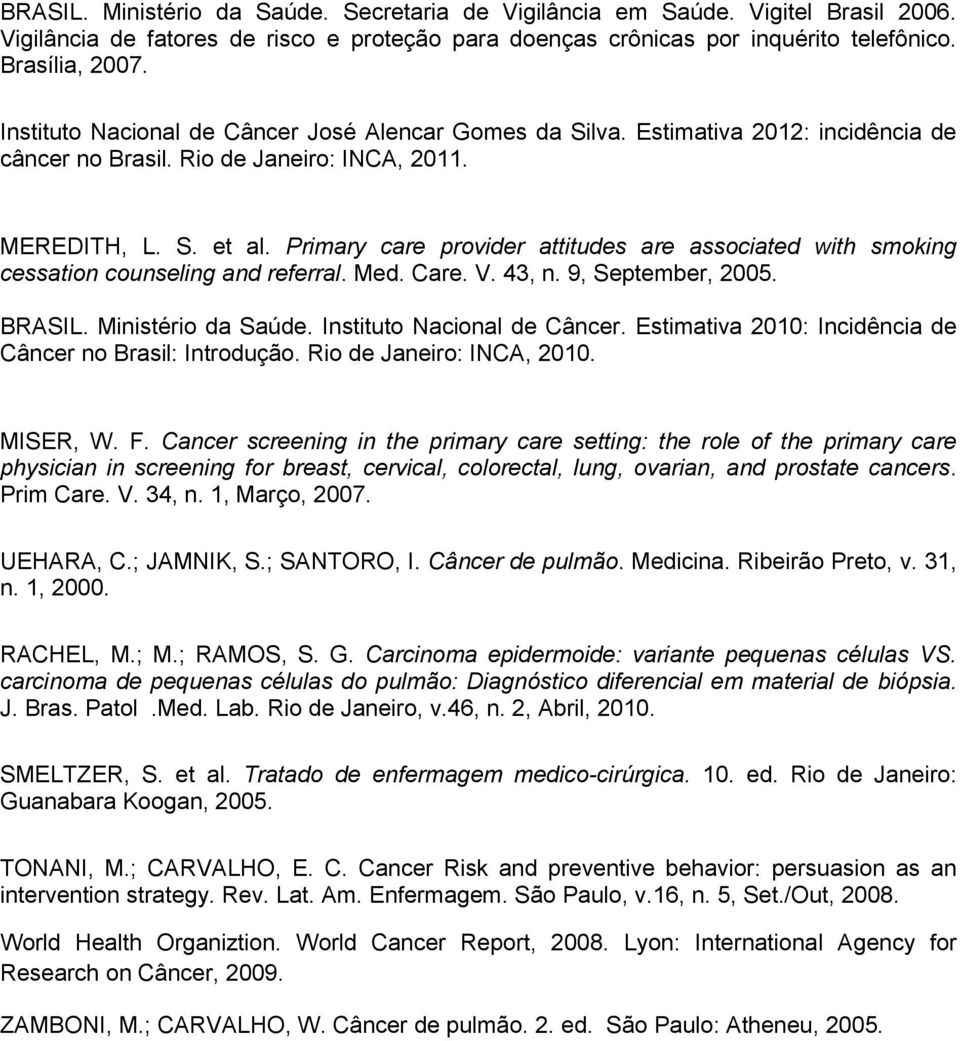Primary care provider attitudes are associated with smoking cessation counseling and referral. Med. Care. V. 43, n. 9, September, 2005. BRASIL. Ministério da Saúde. Instituto Nacional de Câncer.