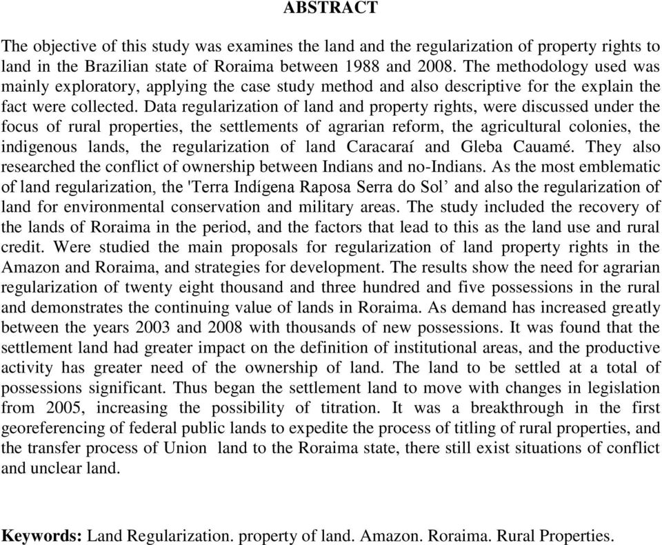 Data regularization of land and property rights, were discussed under the focus of rural properties, the settlements of agrarian reform, the agricultural colonies, the indigenous lands, the