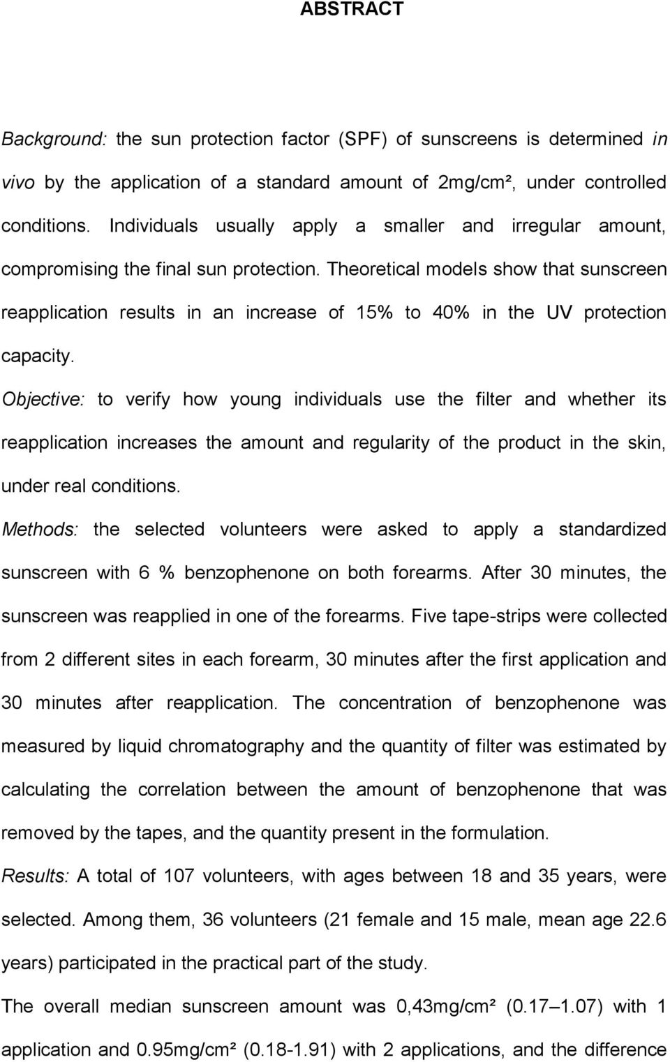 Theoretical models show that sunscreen reapplication results in an increase of 15% to 40% in the UV protection capacity.