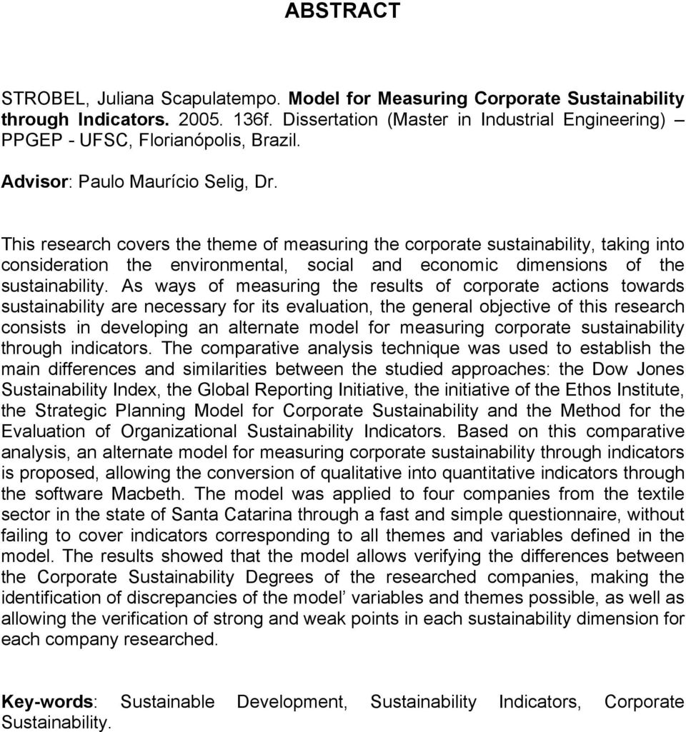 This research covers the theme of measuring the corporate sustainability, taking into consideration the environmental, social and economic dimensions of the sustainability.