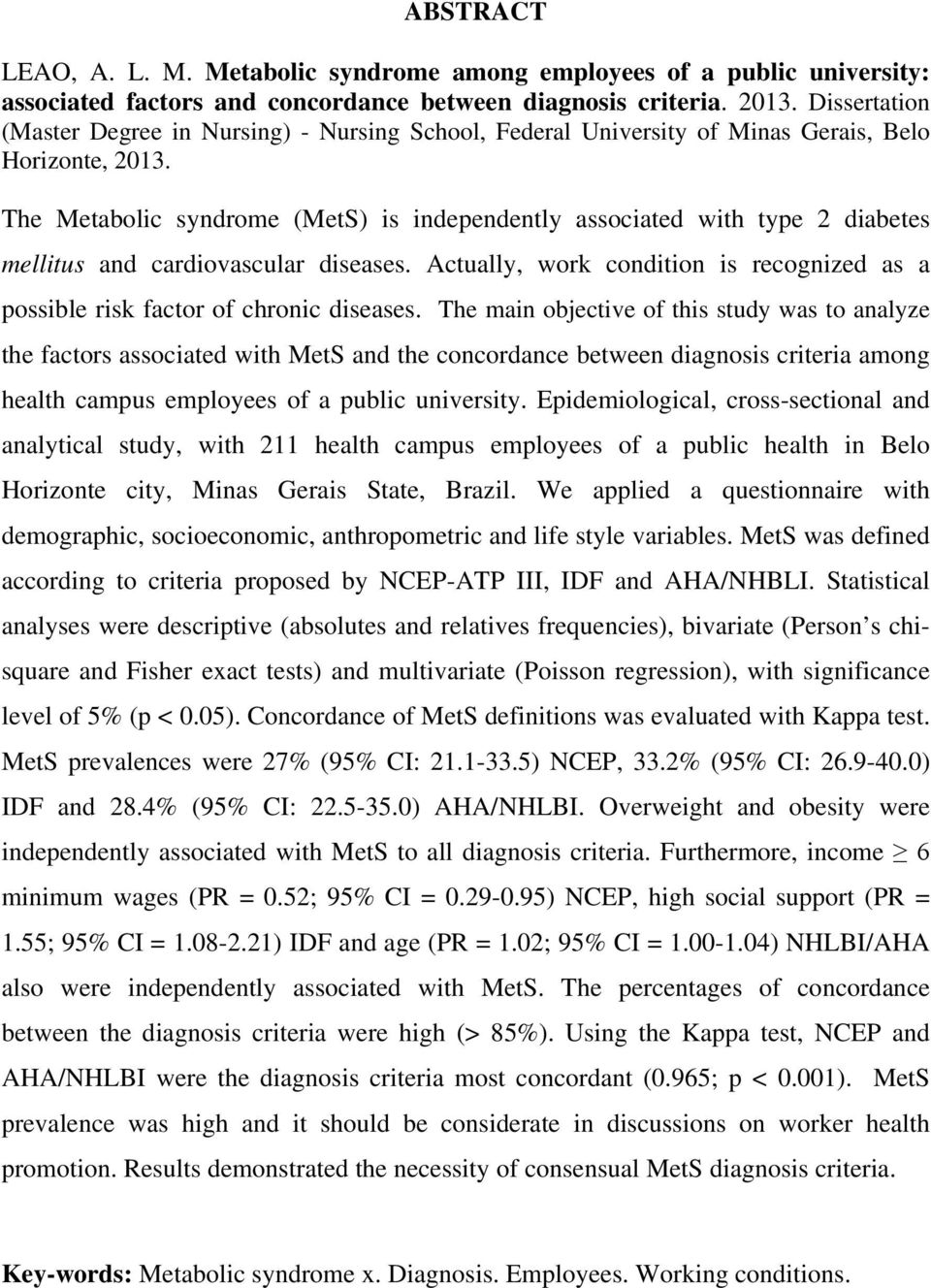 The Metabolic syndrome (MetS) is independently associated with type 2 diabetes mellitus and cardiovascular diseases.