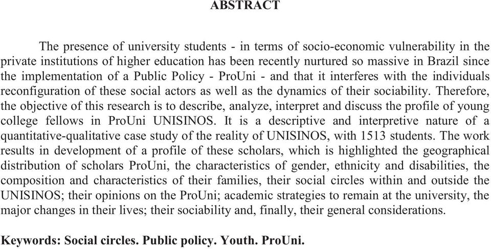 Therefore, the objective of this research is to describe, analyze, interpret and discuss the profile of young college fellows in ProUni UNISINOS.