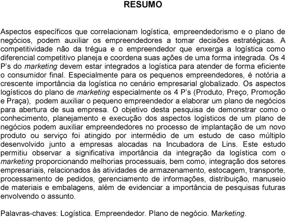 Os 4 P s do marketing devem estar integrados a logística para atender de forma eficiente o consumidor final.