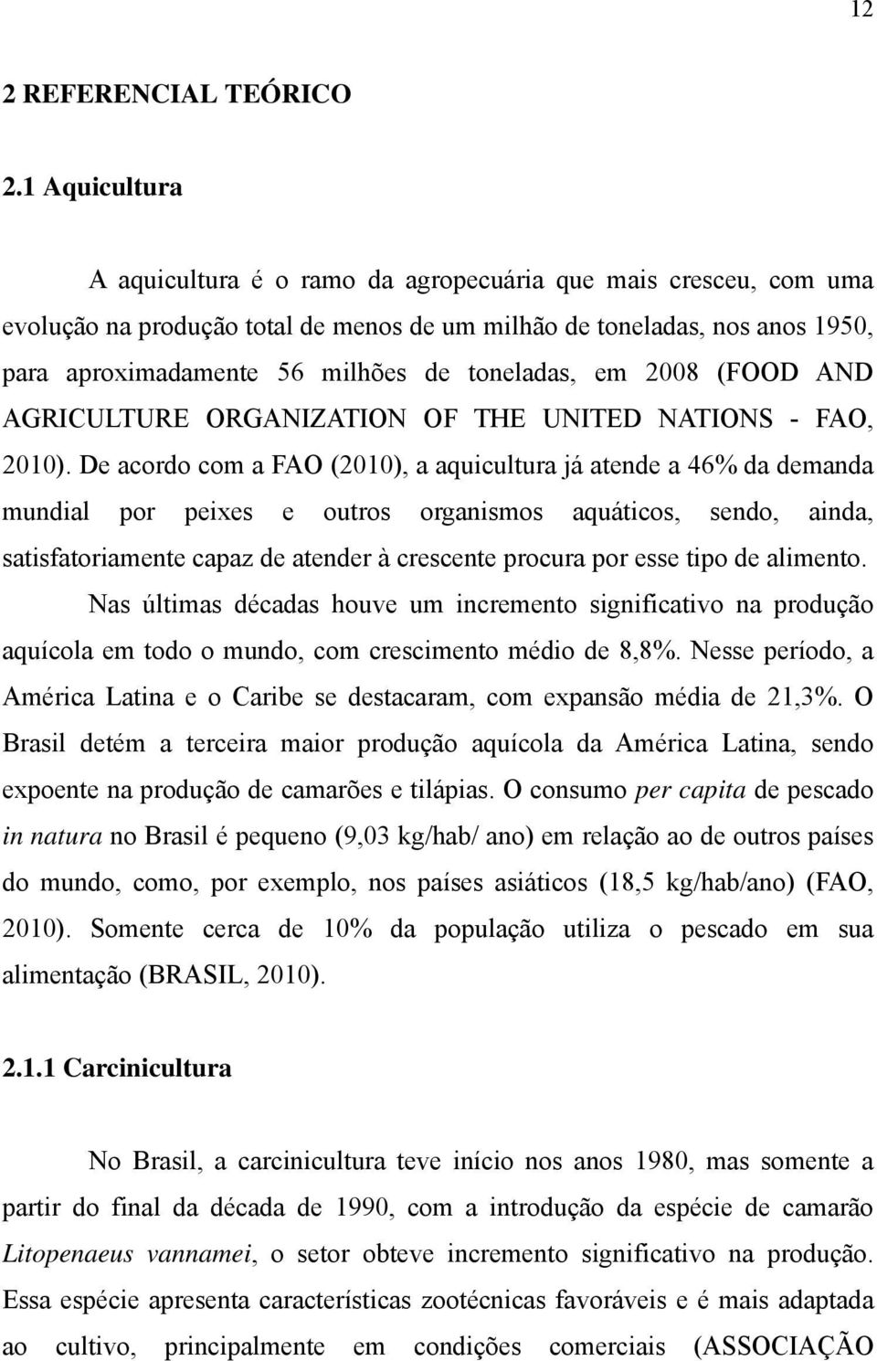 toneladas, em 2008 (FOOD AND AGRICULTURE ORGANIZATION OF THE UNITED NATIONS - FAO, 2010).