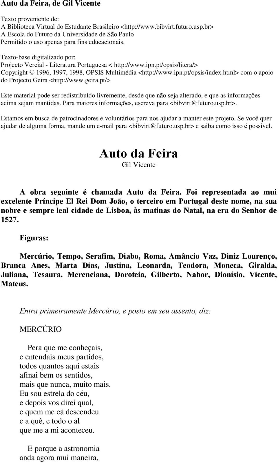 pt/opsis/litera/> Copyright 1996, 1997, 1998, OPSIS Multimédia <http://www.ipn.pt/opsis/index.html> com o apoio do Projecto Geira <http://www.geira.