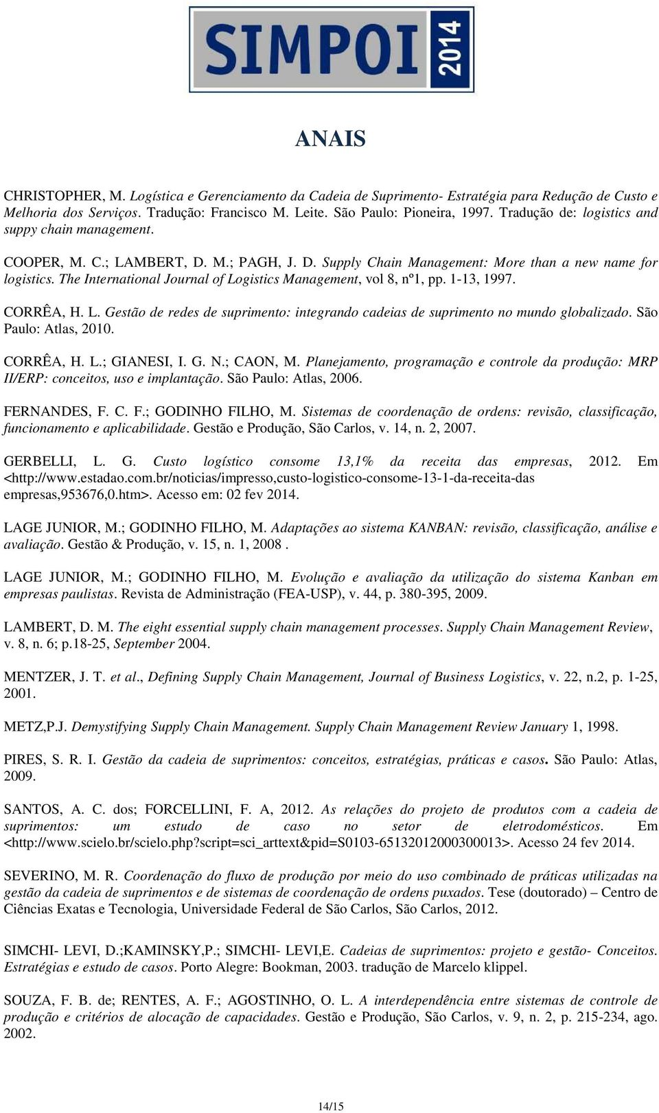 The International Journal of Logistics Management, vol 8, nº1, pp. 1-13, 1997. CORRÊA, H. L. Gestão de redes de suprimento: integrando cadeias de suprimento no mundo globalizado.