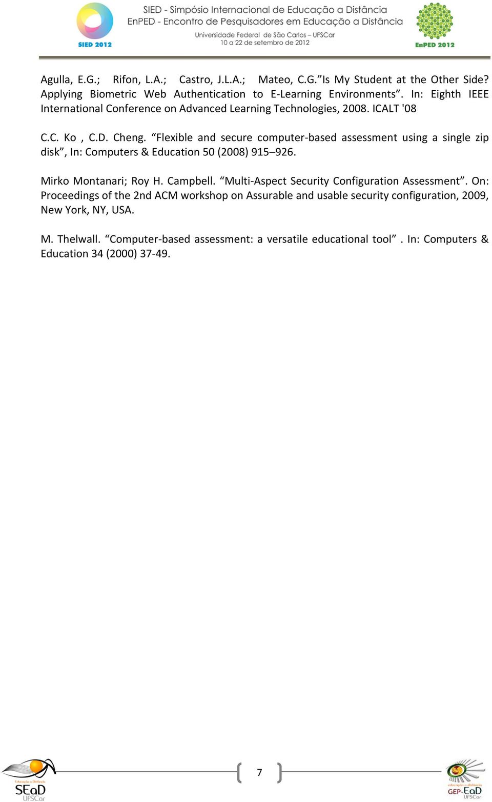 Flexible and secure computer-based assessment using a single zip disk, In: Computers & Education 50 (2008) 915 926. Mirko Montanari; Roy H. Campbell.
