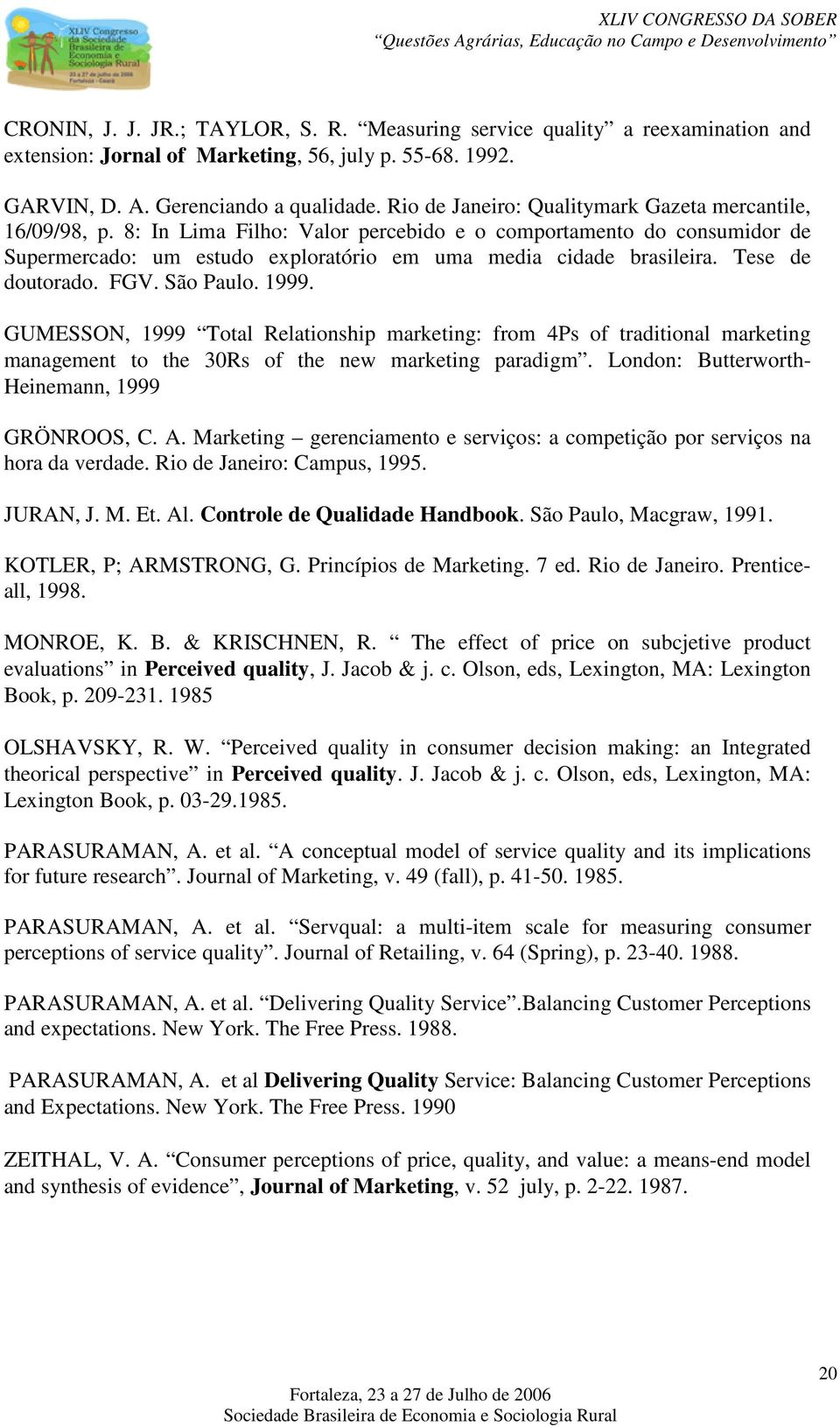 Tese de doutorado. FGV. São Paulo. 1999. GUMESSON, 1999 Total Relationship marketing: from 4Ps of traditional marketing management to the 30Rs of the new marketing paradigm.
