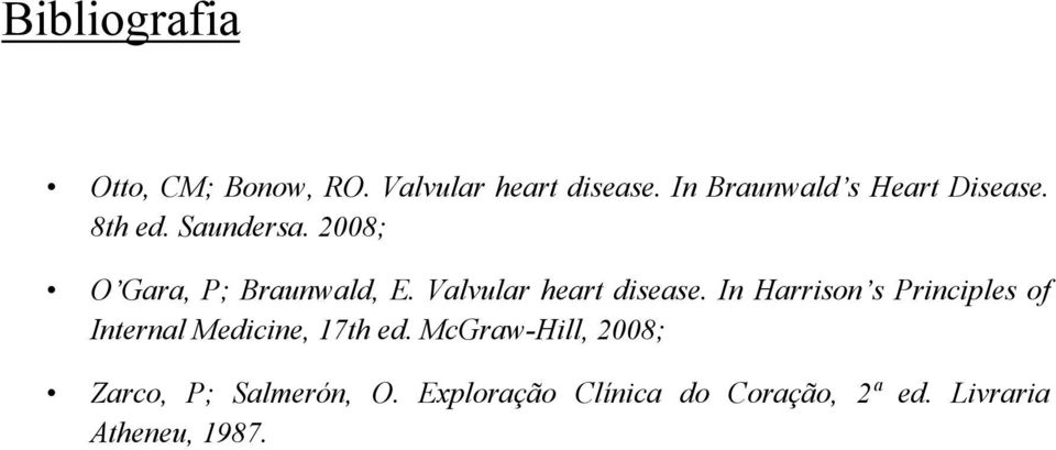 Valvular heart disease. In Harrison s Principles of Internal Medicine, 17th ed.