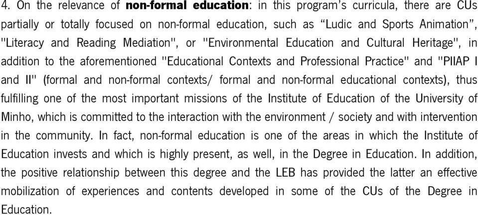 contexts/ formal and non-formal educational contexts), thus fulfilling one of the most important missions of the Institute of Education of the University of Minho, which is committed to the
