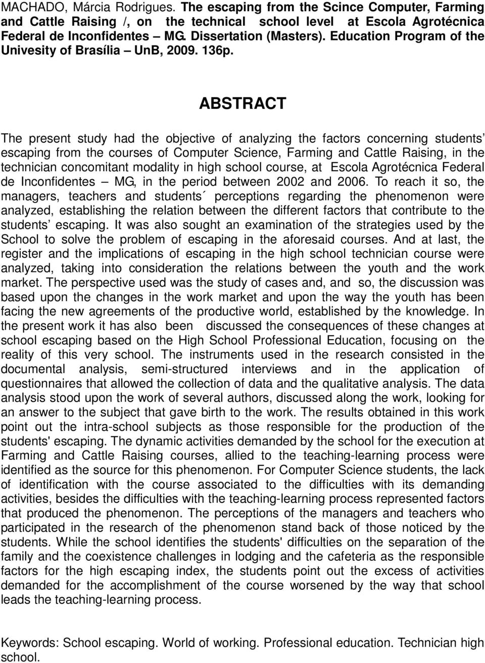 ABSTRACT The present study had the objective of analyzing the factors concerning students escaping from the courses of Computer Science, Farming and Cattle Raising, in the technician concomitant