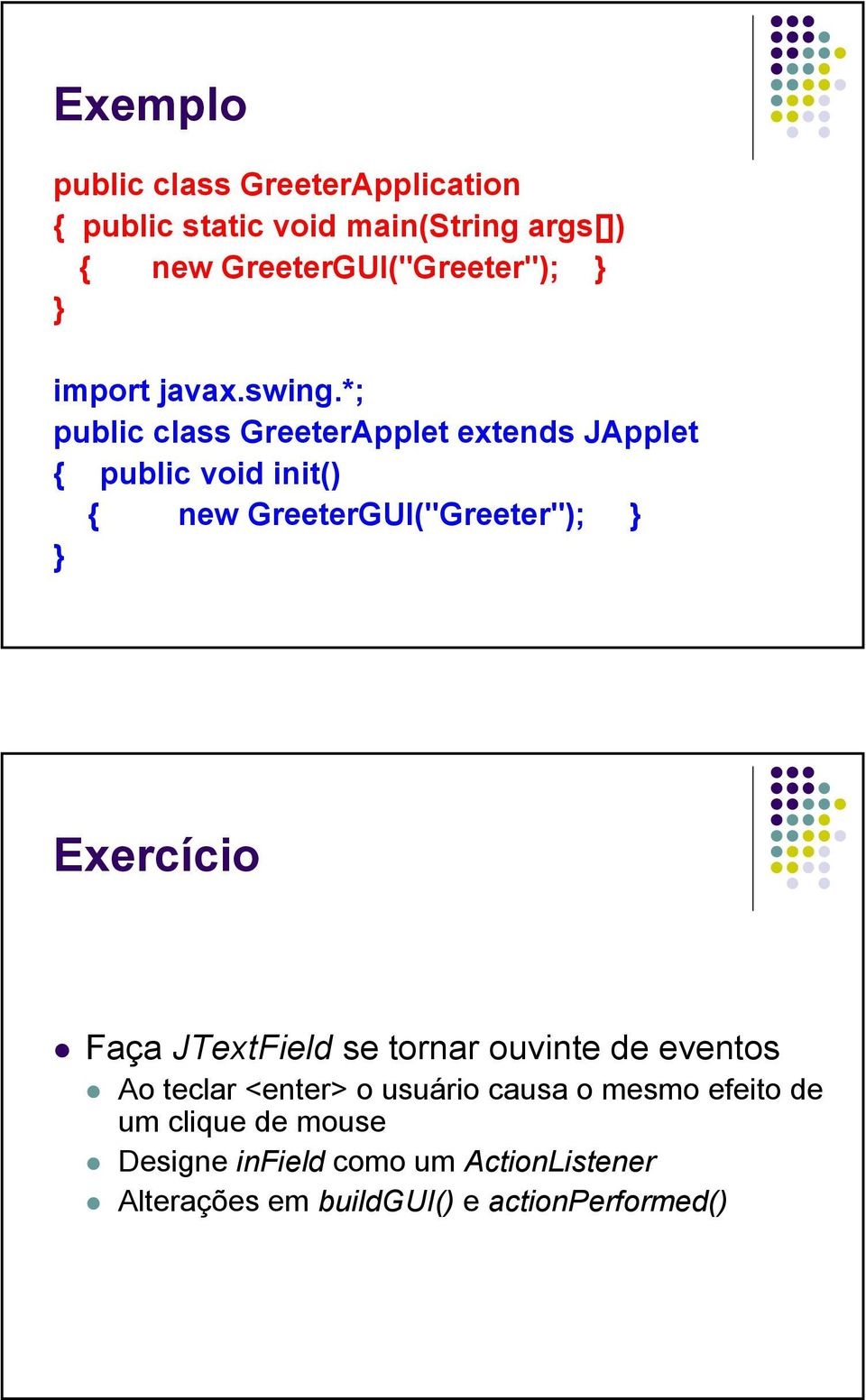 "*; public class GreeterApplet extends JApplet { public void init() { new GreeterGUI(""Greeter""); Exercício"