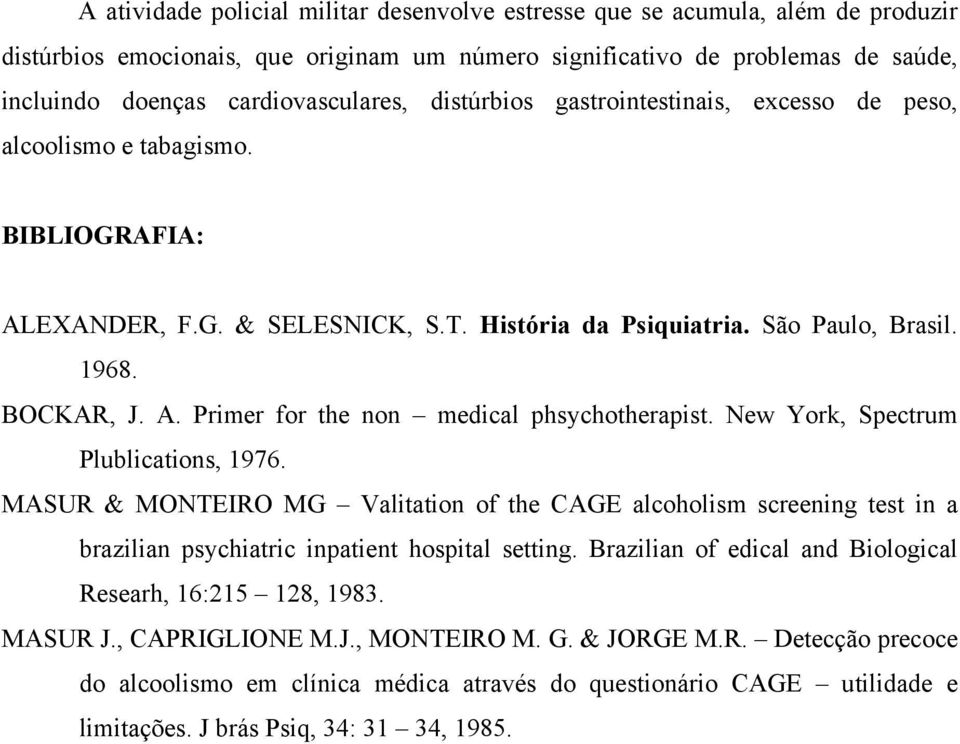 New York, Spectrum Plublications, 1976. MASUR & MONTEIRO MG Valitation of the CAGE alcoholism screening test in a brazilian psychiatric inpatient hospital setting.